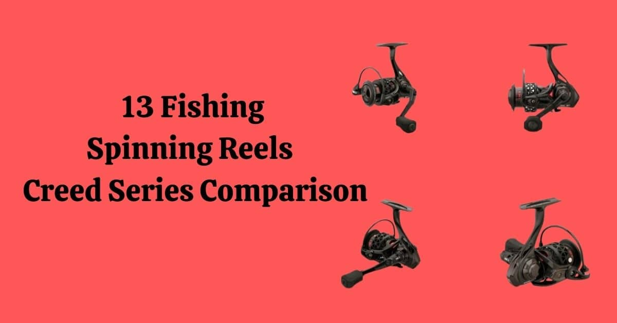 13 Fishing Spinning Reels Creed Series Comparison