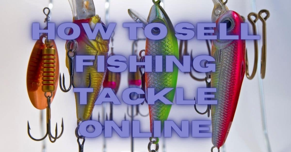 Fishing tackle with the words how to sell fishing tackle online.