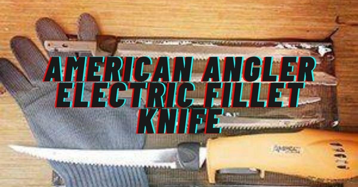 American Angler electric fillet knife.
