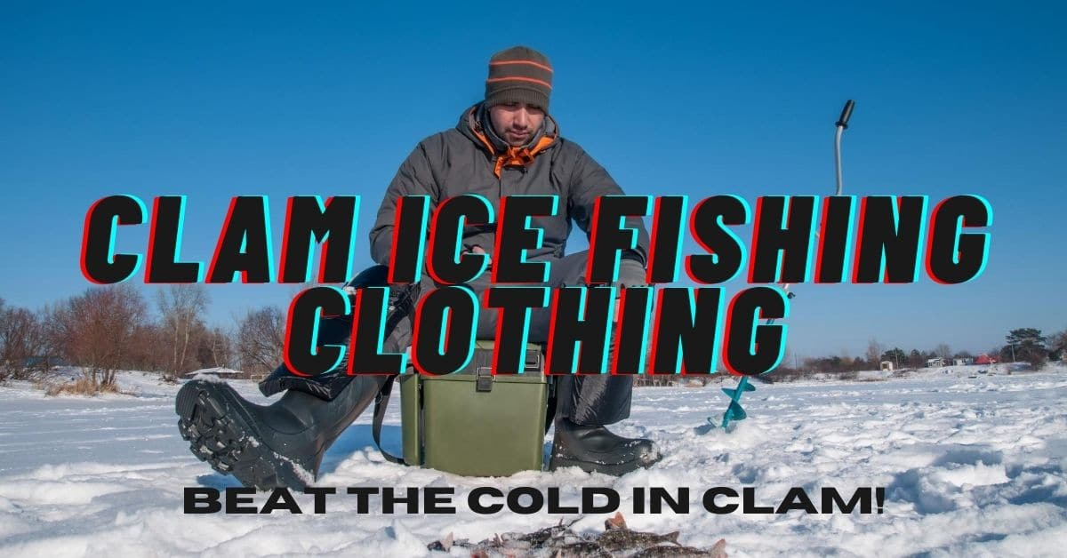 Man ice fishing and the words clam ice fishing clothing beat the cold in clam!