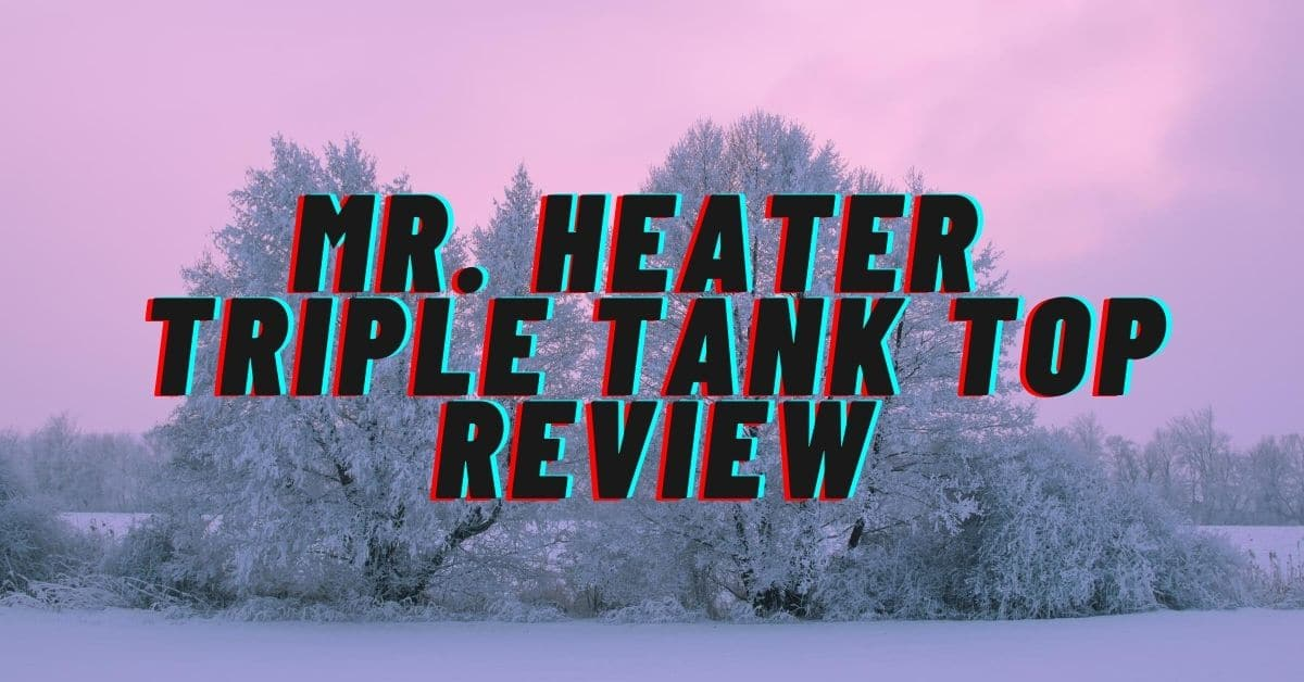 Ice covered trees and the words mr. heater triple tank top review.