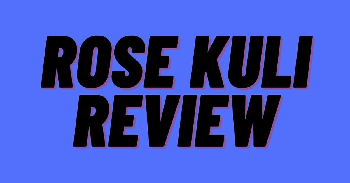 rose kuli review
