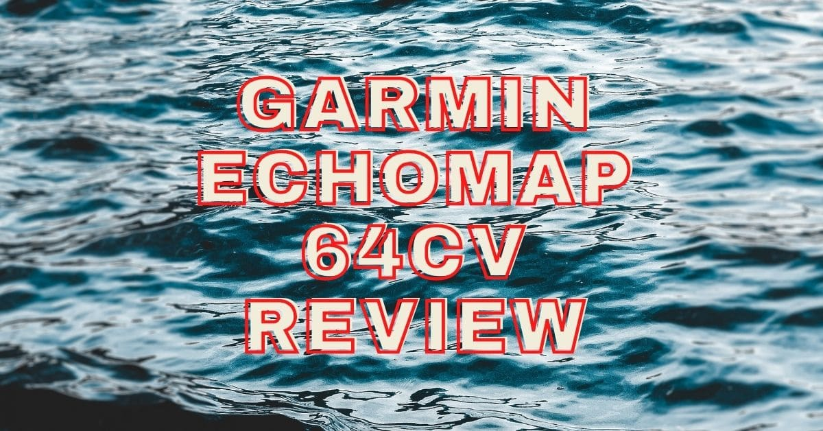 Lake in background and the words garmin echomap 64cv review.
