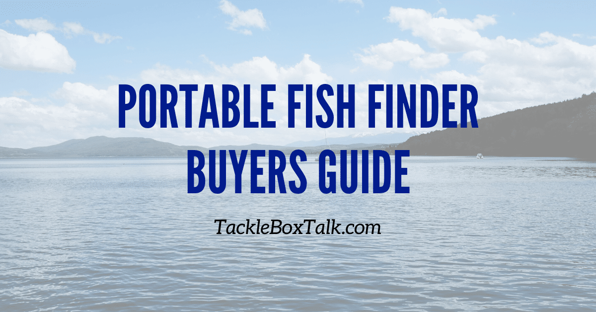 portable fish finder buyers guide. Tackleboxtalk.com