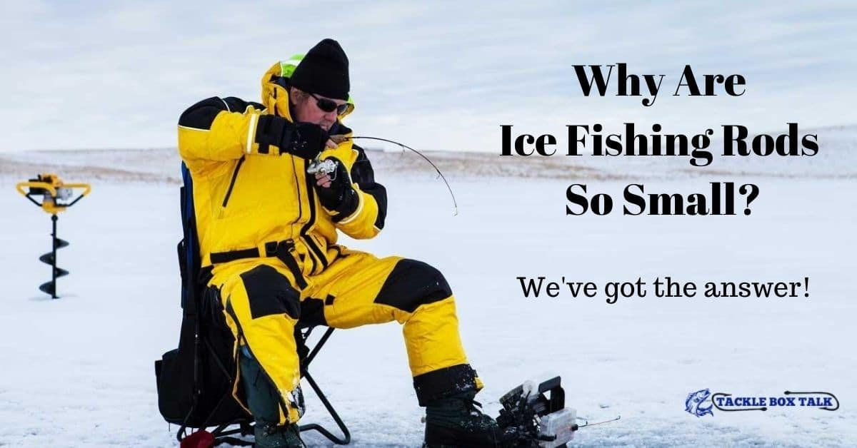 Man Ice Fishing - Why Are Ice Fishing Rods So Small
