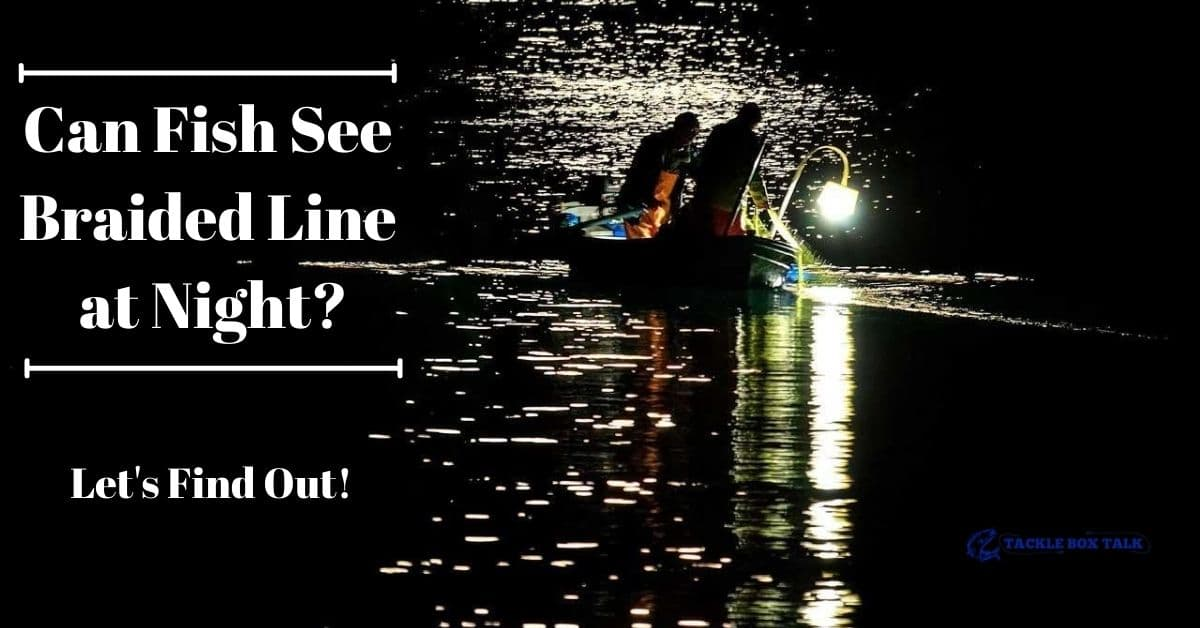 Two anglers fishing at night on a boat with a light and the words Can Fish See Braided Line at Night