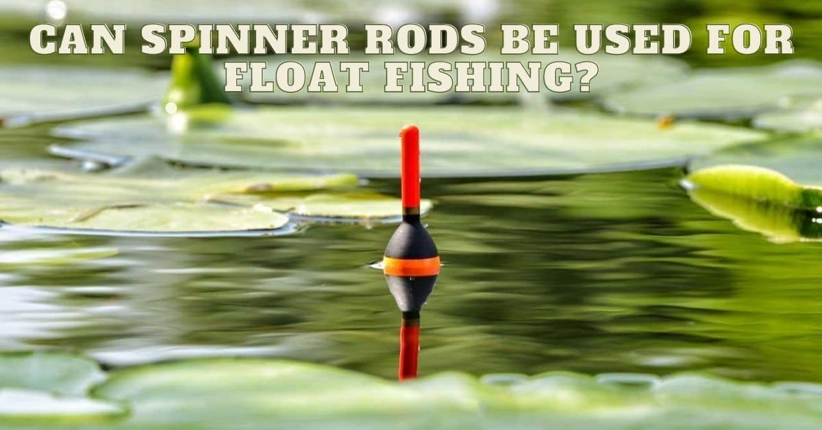Fishing bobber in a pond can spinner rods be used for float fishing-
